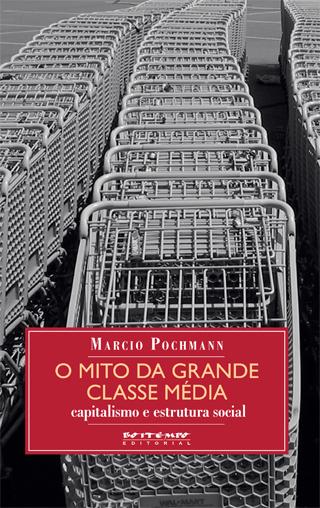 Para comprar O mito da grande classe média em nossa livraria clique aqui